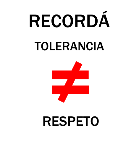 Tolerancia no es igual a respeto.